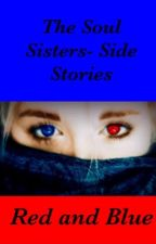 The Soul Sisters- Side Stories, Red and Blue by CrystalClear12345