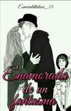 enamorada de un fantasma by Esmeralditalove_14