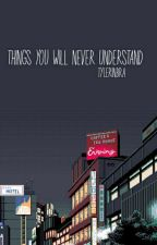 things you will never understand ✔ by tylerinbra