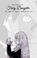 Fairy Daughter (FairyTail Fanfic) [Completed] by MsLucyScarlet