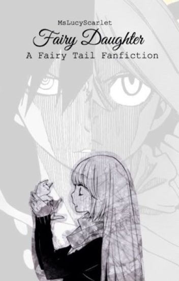 Fairy Daughter (FairyTail Fanfic) [Completed]