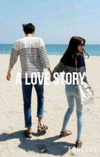 A Love Story  (COMPLETED) by _Nicole17_