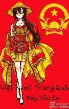 Việt Nam ! Trung Quốc Này Yêu Em!  by KARA1901