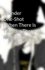 Thunder One-Shot (When There Is Thunder There Is Lightning) by DeviaNathan