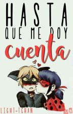 hasta que me doy cuenta (miraculous ladybug & chat noir) by ThaisChandelle