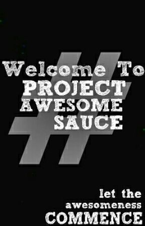 Welcome To Project Awesomesauce! by ProjectAwesomesauce