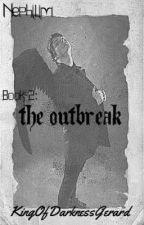 The Outbreak {Discontinued} by KingOfDarknessGerard