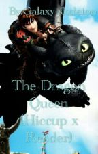 The Dragon Queen (Hiccup X Reader) by Galaxy-skeleton