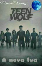 Teen Wolf - A Nova Lua(Concluido) by LorenaLores123