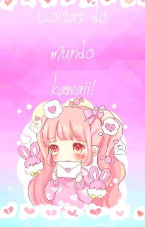 Coisas do mundo kawaii! by SofiaSilva271