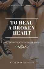 To Heal a Broken Heart by Totally_Lucky