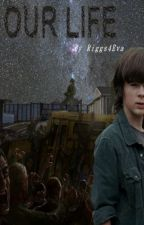 Our Life -- Remake (Carl Grimes Gay FanFiction) by Riggs4Eva