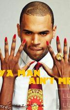 Ya Man Ain't Me by Breezyxbree