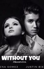 Without you  ( Jelena FanFiction ) * slow Update * by mrsssbieber