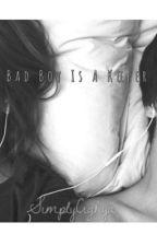 Bad Boy Is A Keeper by SimplyCighya