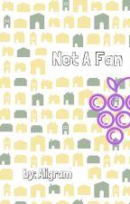 Not A Fan by Aligram