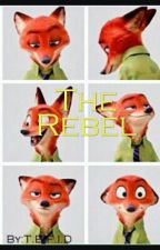 The Rebel (Nick Wilde x Reader) by ThatBlondFoxIsDanger