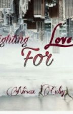 Fighting For Love  by NisaxcubyNisaxcuby