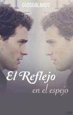 El Reflejo en el Espejo... Grey (1 T) (Sin Editar) by Ojosgalanos