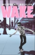 Wake {Indefinitely on hold }(A Kian Lawley AU Fanfiction) by HeyThere_Delilah