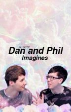 Dan and Phil imagines by Six_Nerdz