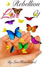 Rebellion Of Love by LoveHateBlood