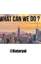 What can we do? by Kataryal