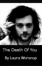 The death of you [Danny Worsnop fan fiction] by LauraWorsnop