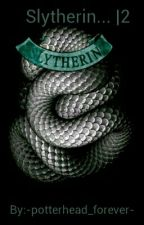 Slytherin... |2 by -potterhead_forever-
