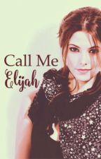 Call Me Elijah by lostdreams17