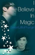 I Believe in Magic - Phan [#Wattys2017] by SweetLittlePhangirl