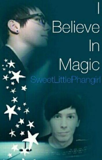 I Believe in Magic - Phan [#Wattys2017]