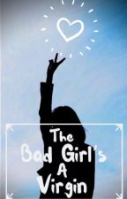 The Bad Girl's A Virgin by mirandashorty