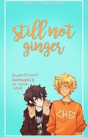 STILL NOT GINGER → rants