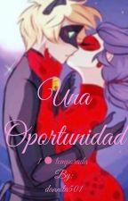 Una Oportunidad |~[TERMINADA]~| by dannita501