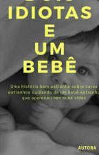 Dois Idiotas E Um Bebê ( L.S/Z.M ) by brksbru14