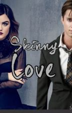 Skinny Love  by PTV_5sos_PLL