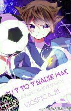 Tu Y Yo Y Nadie Más [Inazuma Eleven Go ♥Una Nueva Historia♥] by Vicepica_21