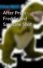 After Prom - Freddie and Sam One Shot by Ambrosaurus_Rex
