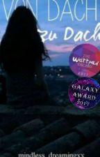 Von Dach Zu Dach #Wattys2016 by mindless_dreamingxx