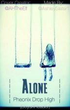 Alone PheonixDropHigh (Boys X Reader) ~COMPLETE~ by AshleySlater1