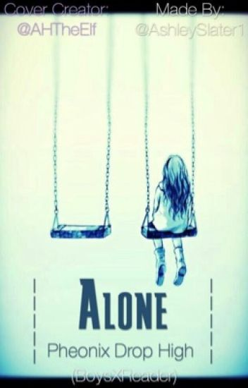 Alone PheonixDropHigh (Boys X Reader) ~COMPLETE~