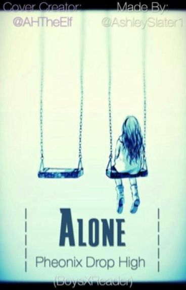 Alone PheonixDropHigh (Boys X Reader) ~COMPLETE~