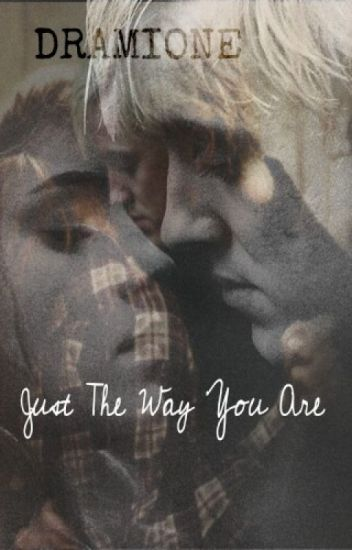 Just the Way You Are - [Dramione]