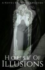 House Of Illusions  by tifftheawesome