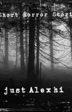 Short Horror Stories by just_Alex_hi