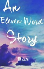 An Eleven Word Story by BlurryMercury