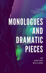 Monologues and Dramatic Pieces by wdestiny012