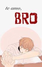 Te amo, bro. (Yaoi/Gay) [EDITANDO] by Daiisy7u7