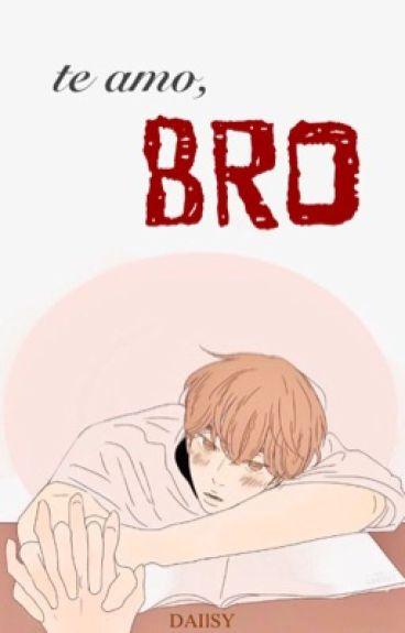 Te amo, bro. (Yaoi/Gay)